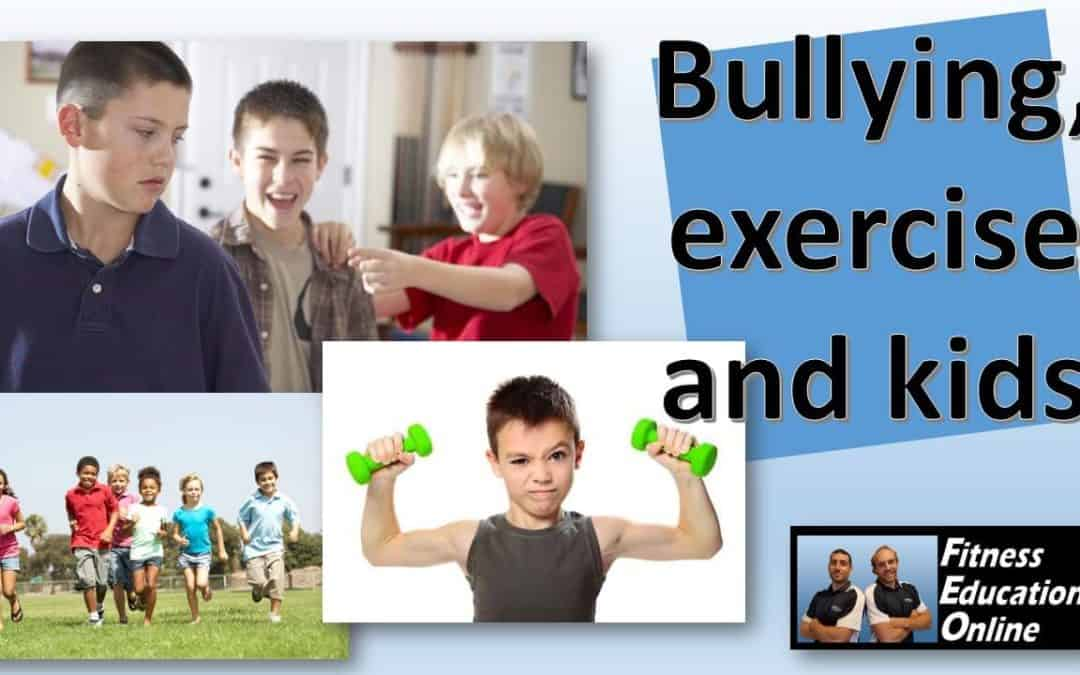 Bullying, exercise and kids