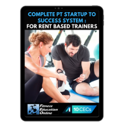 Complete PT Startup To Success System: For Rent Based Trainers (10 CECS)