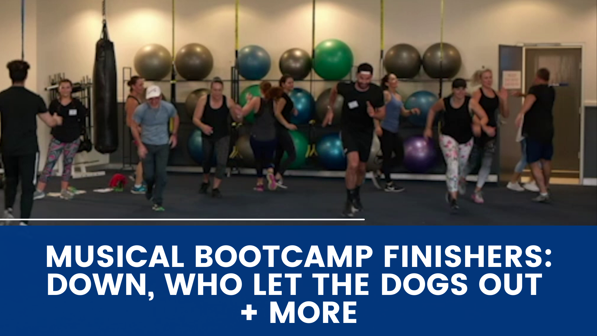 Musical Bootcamp Finishers I Down, Who Let The Dogs Out + More