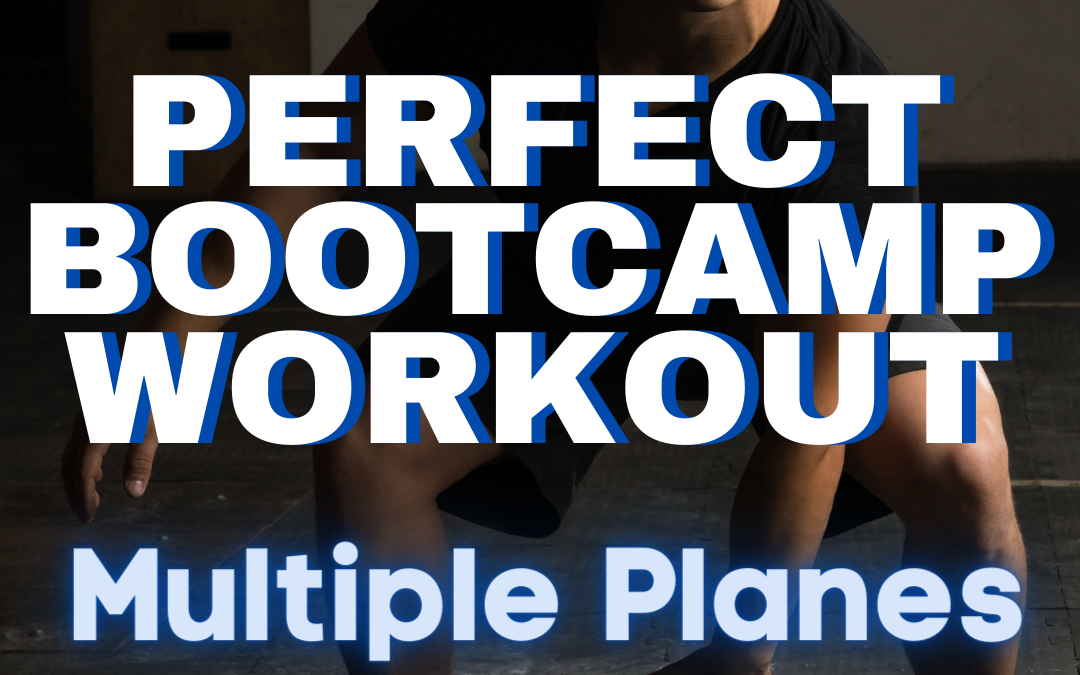 "The Perfect Bootcamp Workout ""Multiple Planes"""