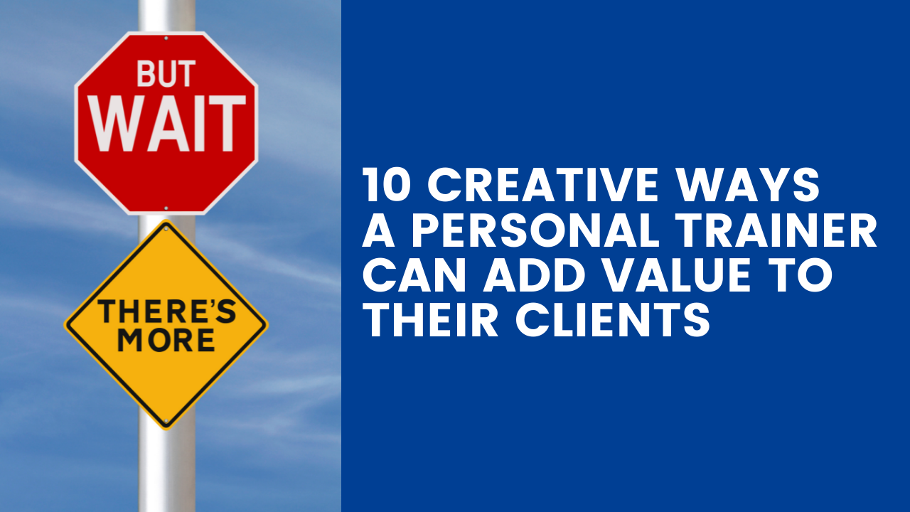 10 Creative Ways a Personal Trainer Can Add Value to Their Clients